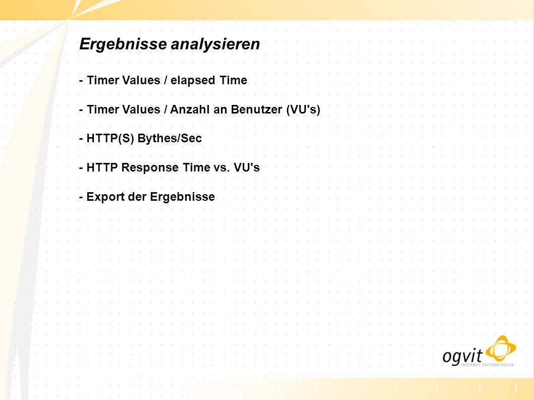 Ergebnisse analysieren - Timer Values / elapsed Time - Timer Values / Anzahl an Benutzer (VU s) - HTTP(S) Bythes/Sec - HTTP Response Time vs.