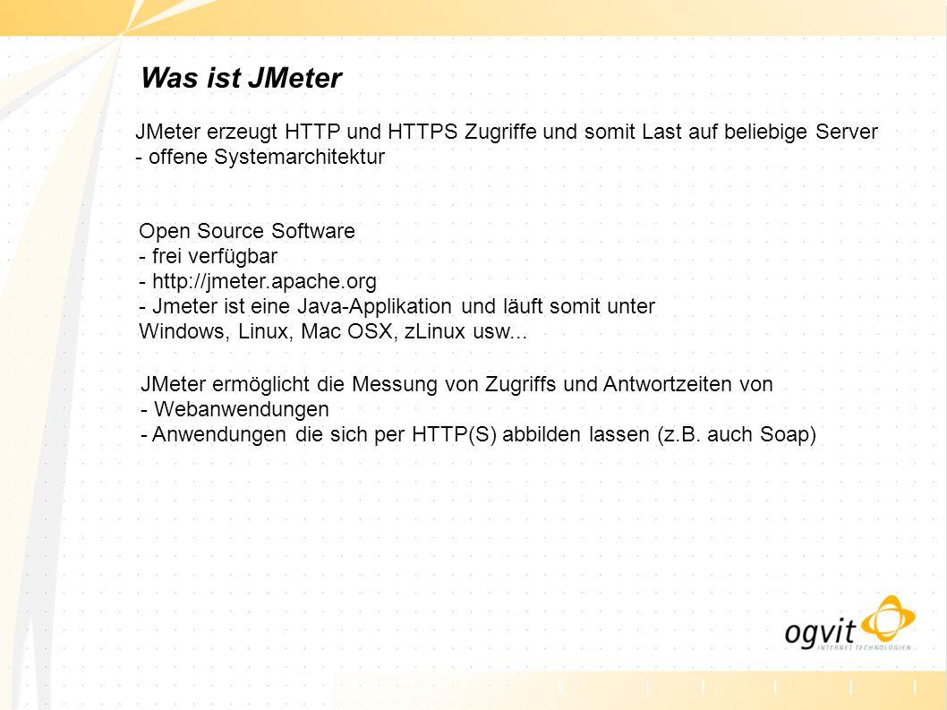 Was ist JMeter JMeter erzeugt HTTP und HTTPS Zugriffe und somit Last auf beliebige Server - offene Systemarchitektur.