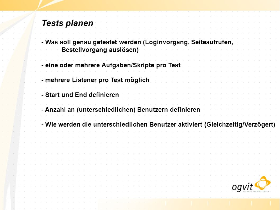 Tests planen - Was soll genau getestet werden (Loginvorgang, Seiteaufrufen, Bestellvorgang auslösen) - eine oder mehrere Aufgaben/Skripte pro Test