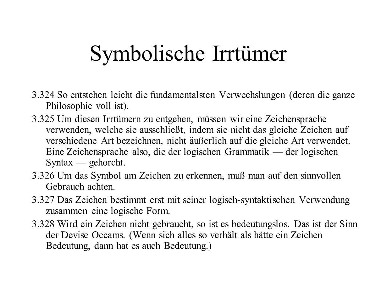 Symbolische Irrtümer 3.324 So entstehen leicht die fundamentalsten Verwechslungen (deren die ganze Philosophie voll ist).