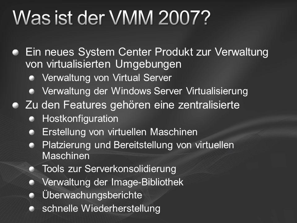 Was ist der VMM 2007 Ein neues System Center Produkt zur Verwaltung von virtualisierten Umgebungen.