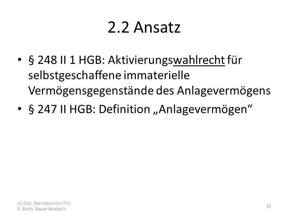 2.2 Ansatz § 248 II 1 HGB: Aktivierungswahlrecht für selbstgeschaffene immaterielle Vermögensgegenstände des Anlagevermögens.