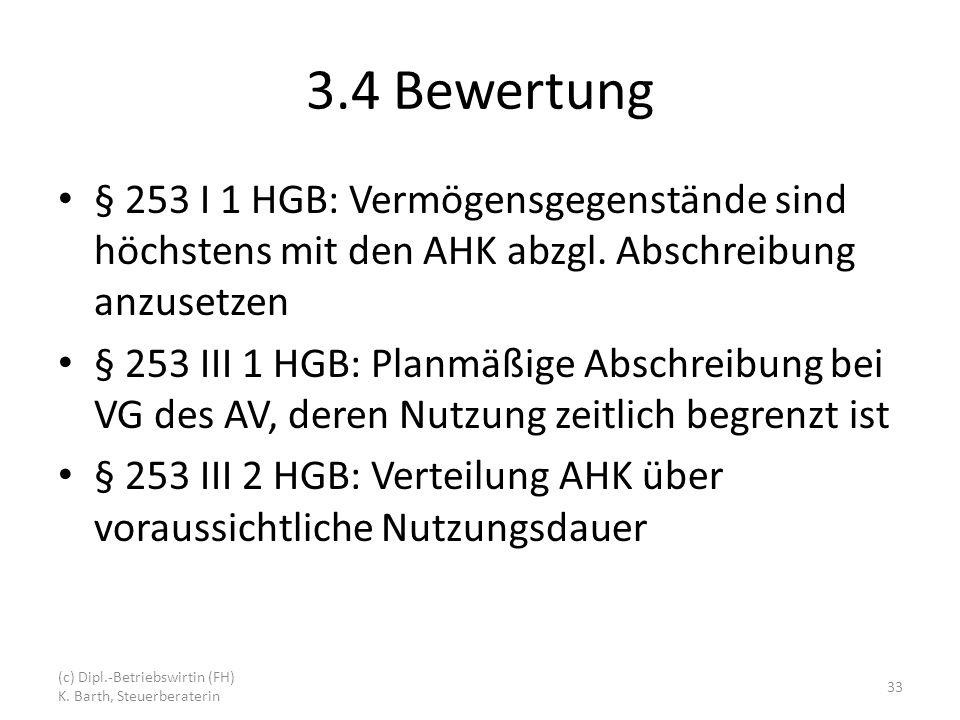 3.4 Bewertung § 253 I 1 HGB: Vermögensgegenstände sind höchstens mit den AHK abzgl. Abschreibung anzusetzen.