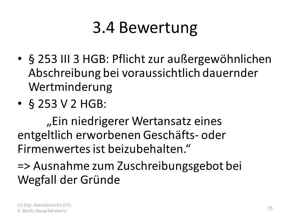 3.4 Bewertung § 253 III 3 HGB: Pflicht zur außergewöhnlichen Abschreibung bei voraussichtlich dauernder Wertminderung.