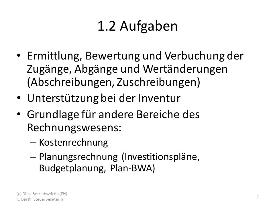 1.2 Aufgaben Ermittlung, Bewertung und Verbuchung der Zugänge, Abgänge und Wertänderungen (Abschreibungen, Zuschreibungen)