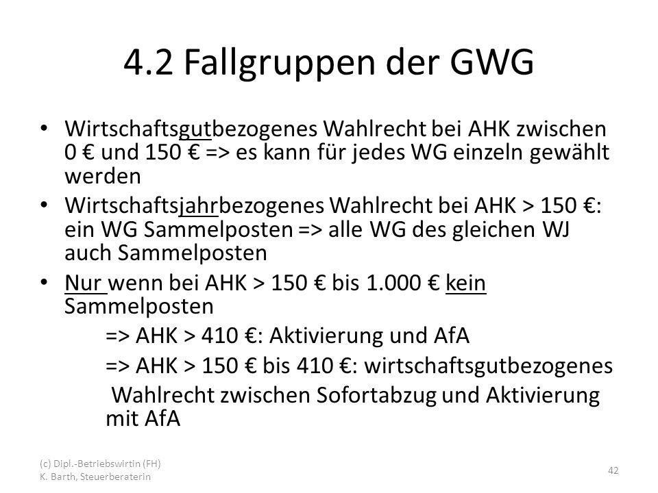 4.2 Fallgruppen der GWG Wirtschaftsgutbezogenes Wahlrecht bei AHK zwischen 0 € und 150 € => es kann für jedes WG einzeln gewählt werden.