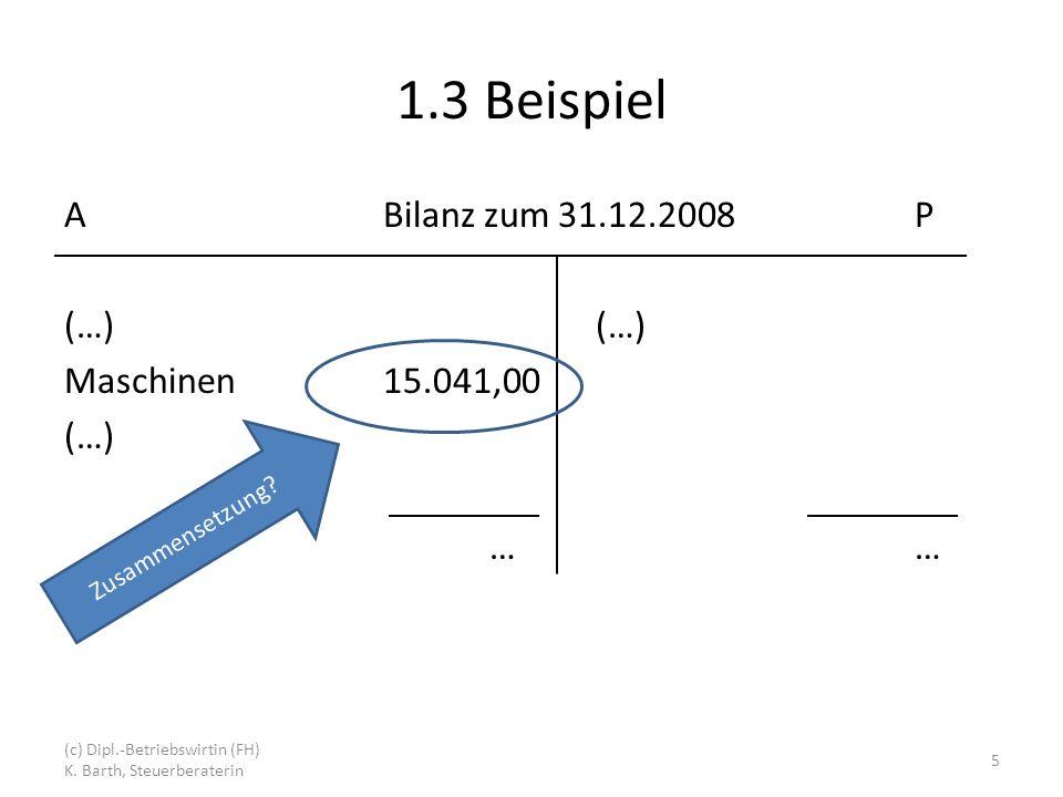 1.3 Beispiel A Bilanz zum 31.12.2008 P (…) (…) Maschinen 15.041,00 (…) … … Zusammensetzung