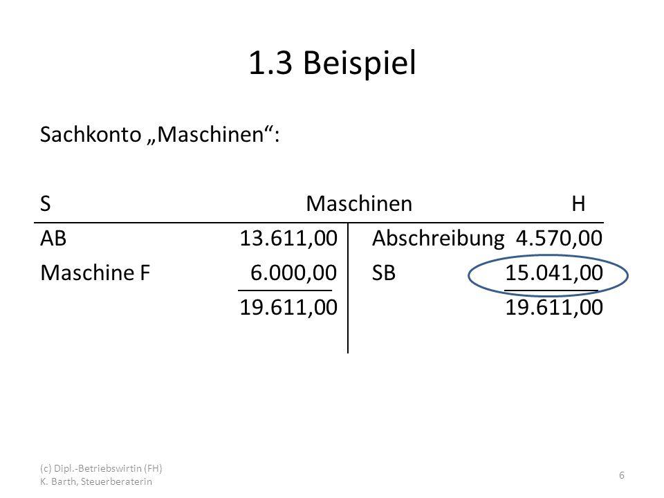 """1.3 Beispiel Sachkonto """"Maschinen : S Maschinen H AB 13.611,00 Abschreibung 4.570,00 Maschine F 6.000,00 SB 15.041,00 19.611,00 19.611,00"""