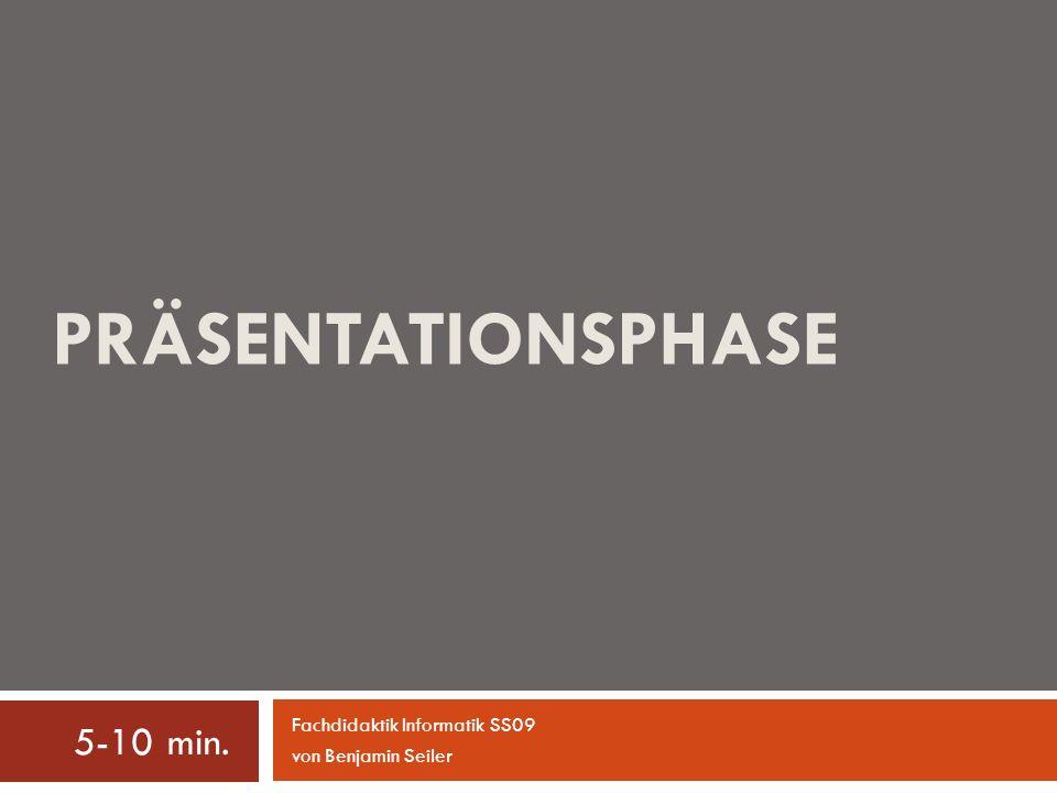 Präsentationsphase 5-10 min. Fachdidaktik Informatik SS09