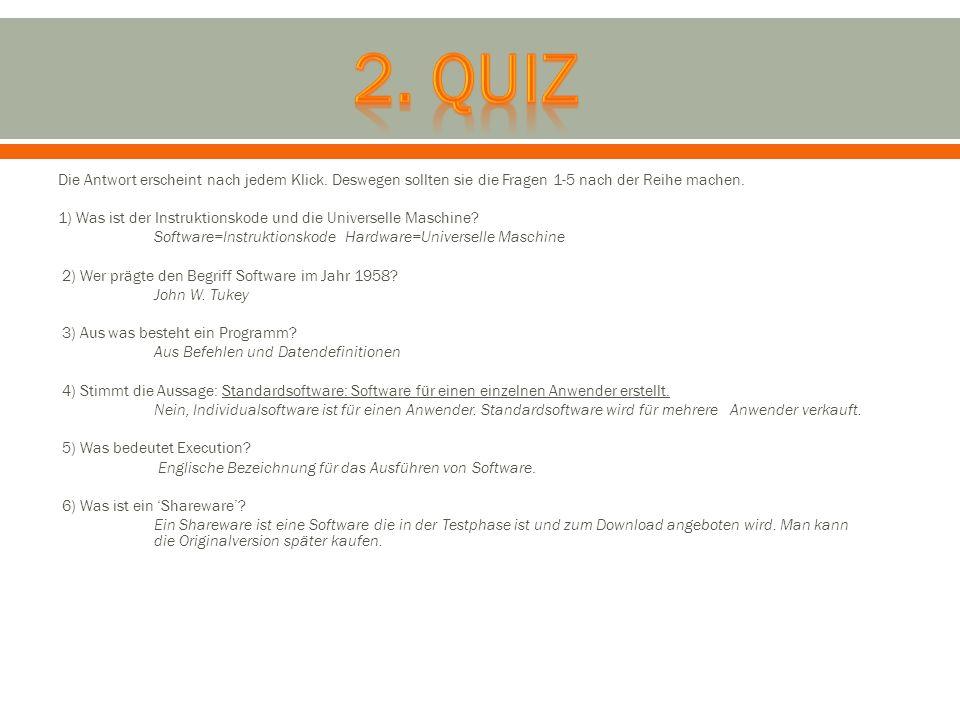 2. Quiz Die Antwort erscheint nach jedem Klick. Deswegen sollten sie die Fragen 1-5 nach der Reihe machen.