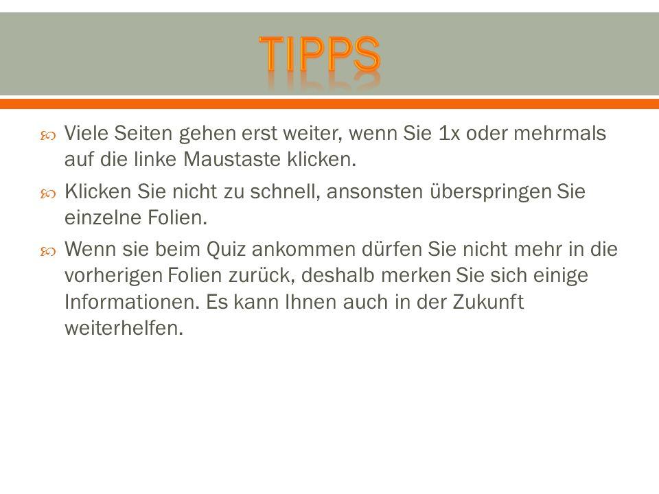 Tipps Viele Seiten gehen erst weiter, wenn Sie 1x oder mehrmals auf die linke Maustaste klicken.