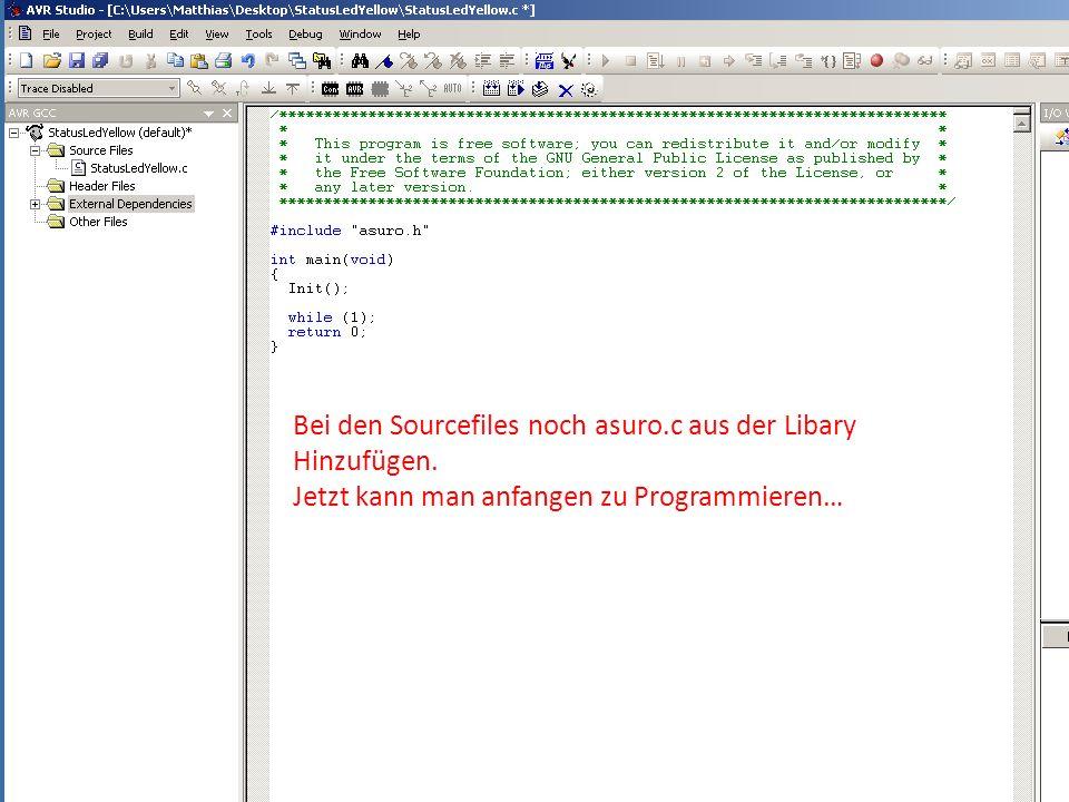 Bei den Sourcefiles noch asuro.c aus der Libary