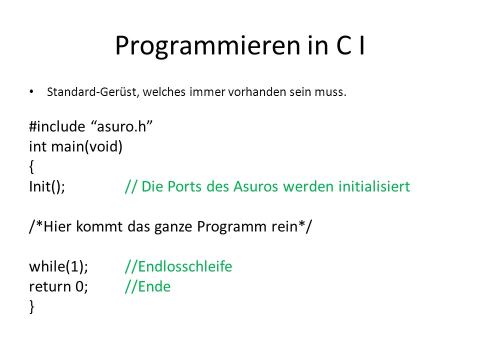 Programmieren in C I #include asuro.h int main(void) {