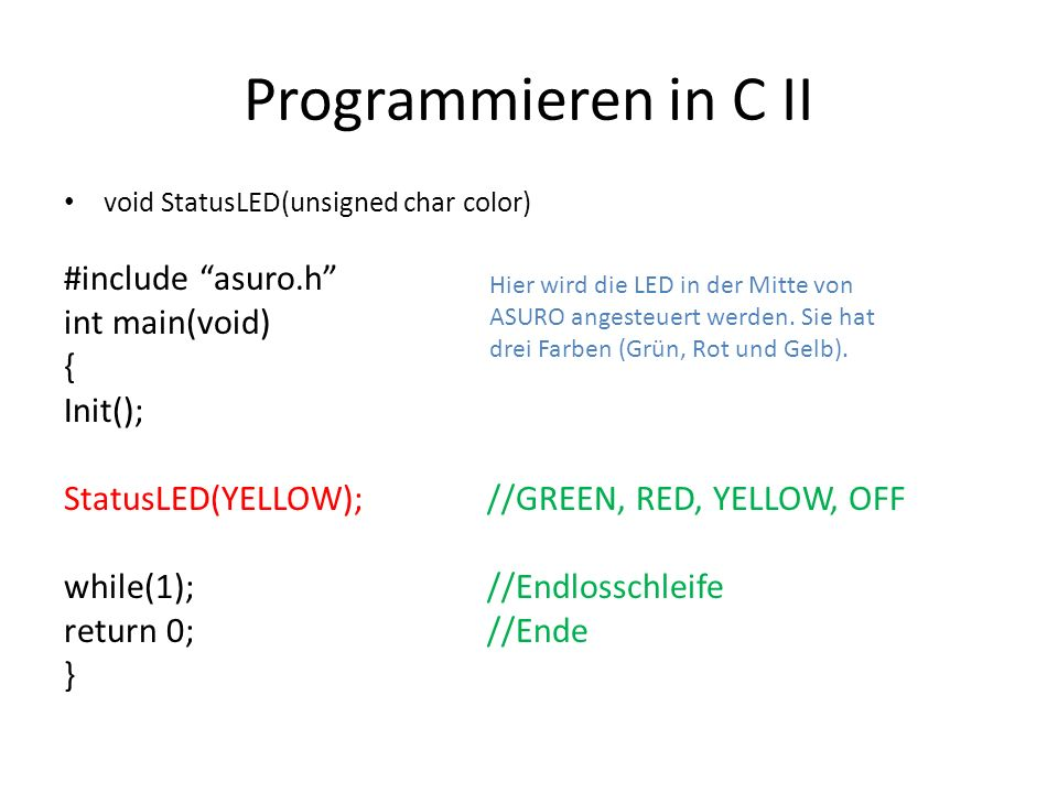 Programmieren in C II #include asuro.h int main(void) { Init();