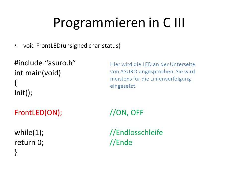 Programmieren in C III #include asuro.h int main(void) { Init();