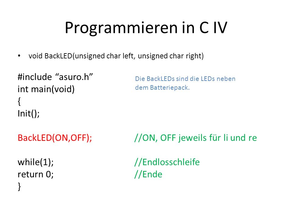 Programmieren in C IV #include asuro.h int main(void) { Init();