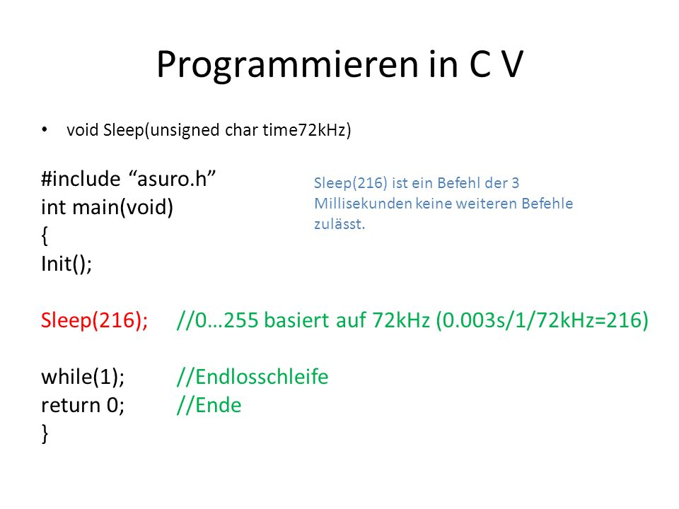 Programmieren in C V #include asuro.h int main(void) { Init();