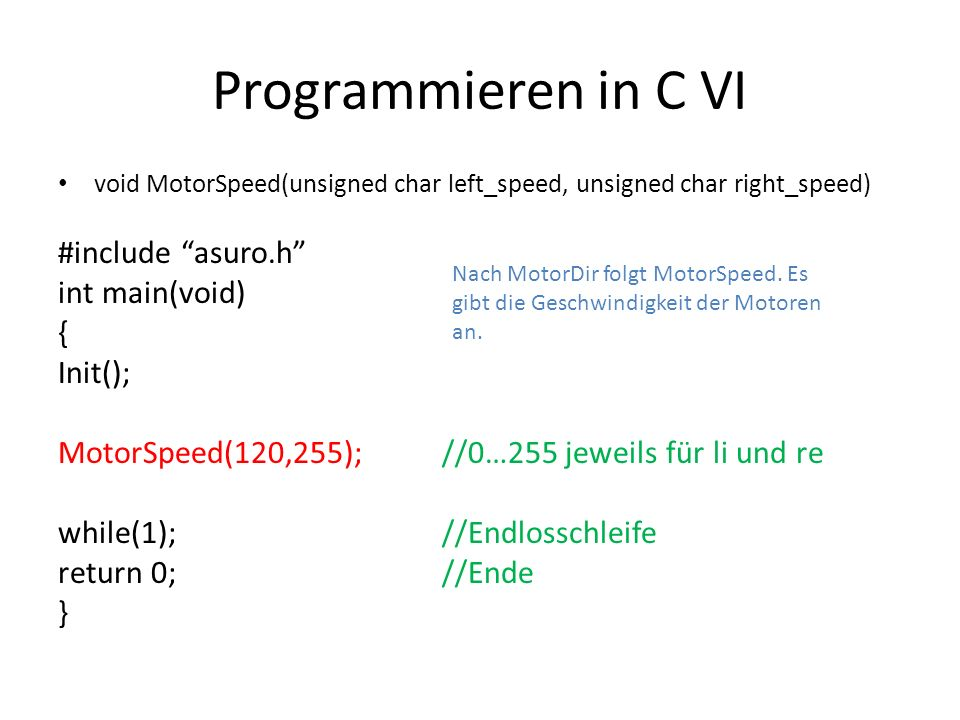 Programmieren in C VI #include asuro.h int main(void) { Init();