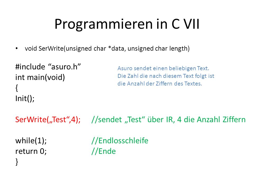 Programmieren in C VII #include asuro.h int main(void) { Init();