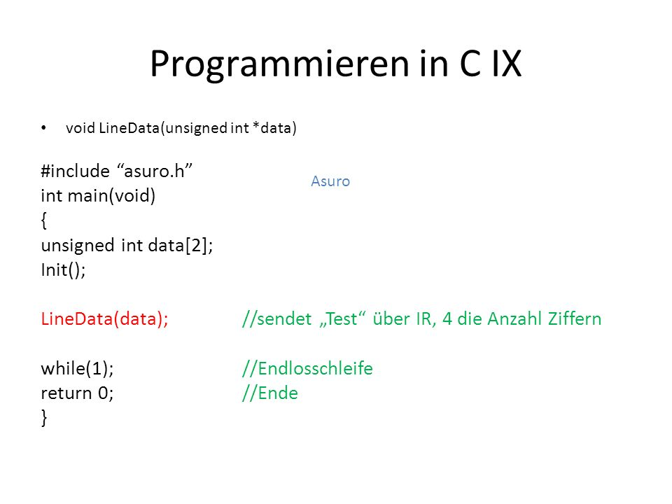 Programmieren in C IX #include asuro.h int main(void) {