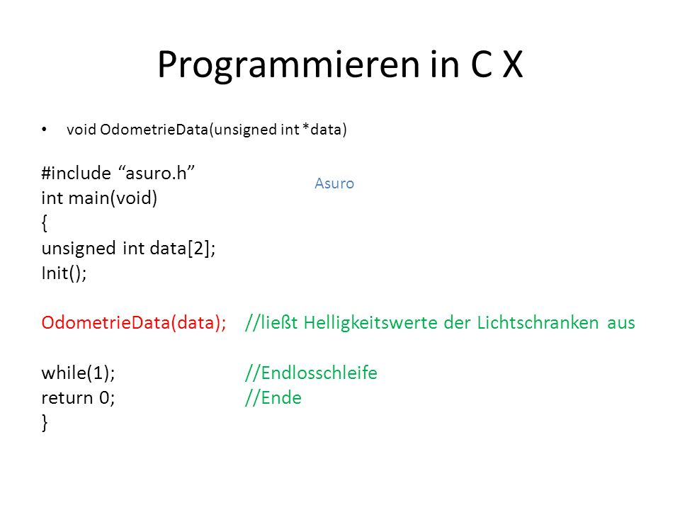 Programmieren in C X #include asuro.h int main(void) {