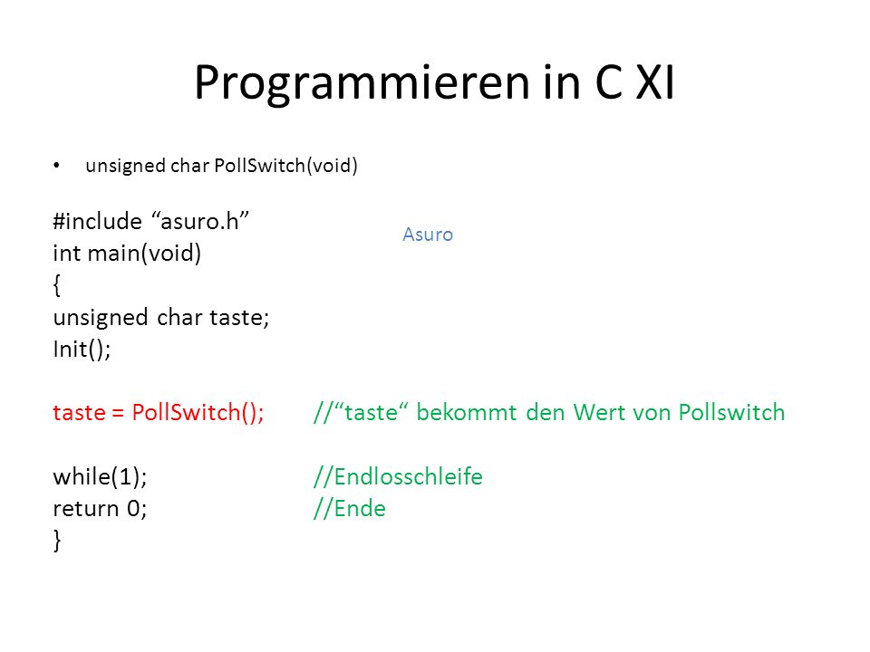 Programmieren in C XI #include asuro.h int main(void) {