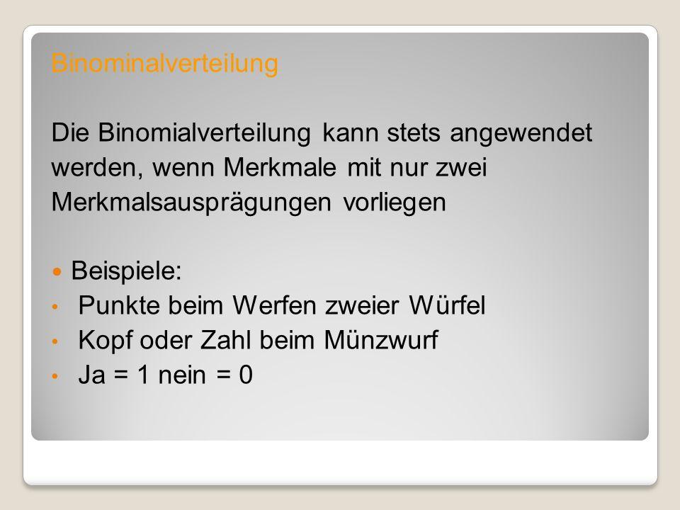 Binominalverteilung Die Binomialverteilung kann stets angewendet. werden, wenn Merkmale mit nur zwei.