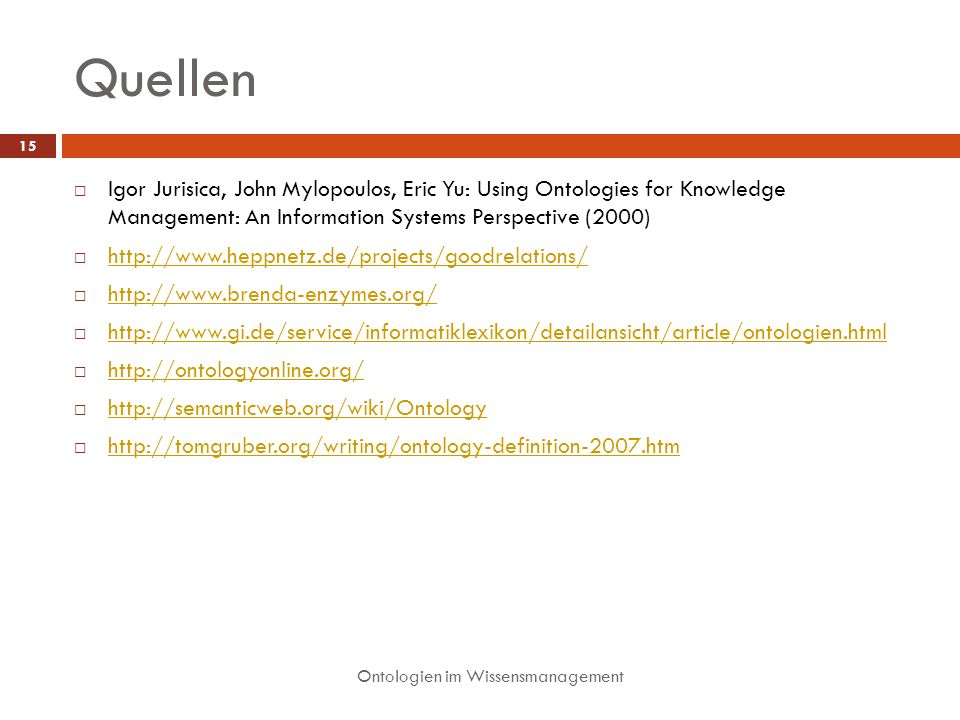 Quellen Igor Jurisica, John Mylopoulos, Eric Yu: Using Ontologies for Knowledge Management: An Information Systems Perspective (2000)