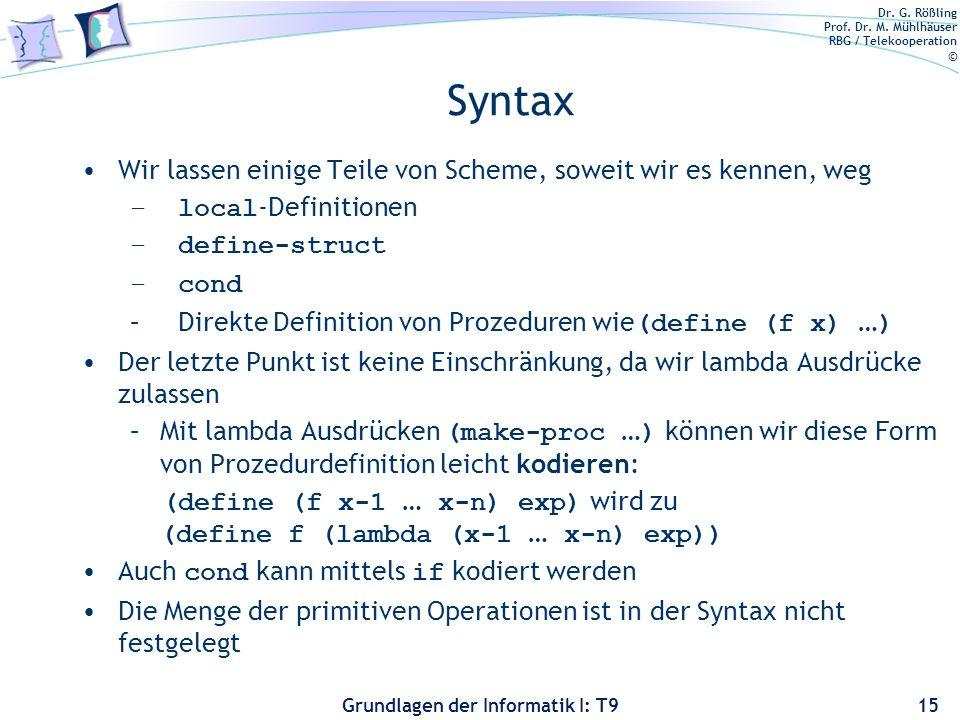 Syntax Wir lassen einige Teile von Scheme, soweit wir es kennen, weg
