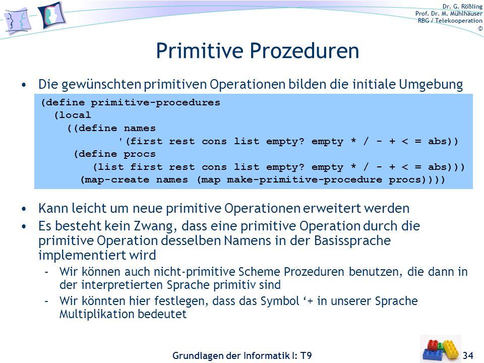 Primitive Prozeduren Die gewünschten primitiven Operationen bilden die initiale Umgebung. Kann leicht um neue primitive Operationen erweitert werden.