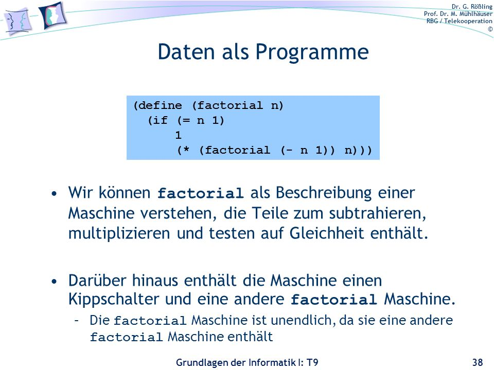 Daten als Programme (define (factorial n) (if (= n 1) 1 (* (factorial (- n 1)) n)))