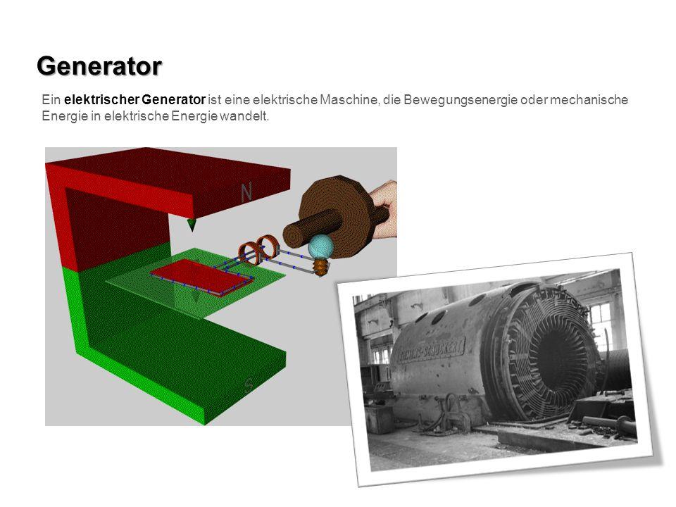 Generator Ein elektrischer Generator ist eine elektrische Maschine, die Bewegungsenergie oder mechanische Energie in elektrische Energie wandelt.