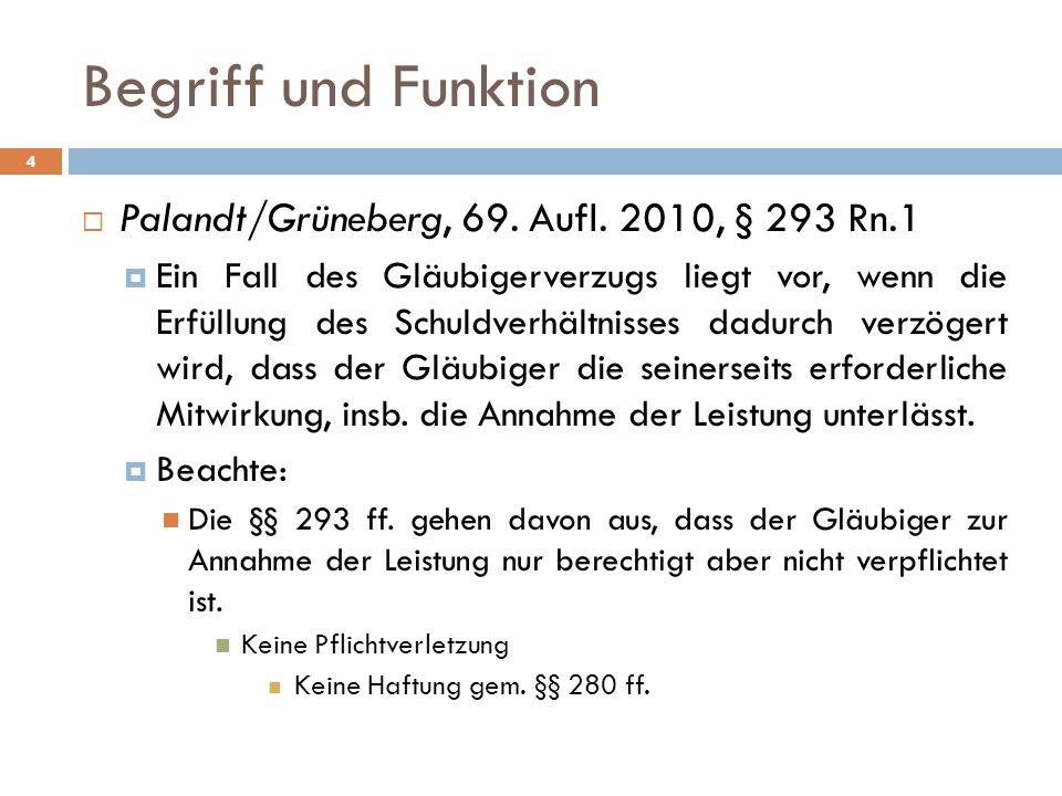 Begriff und Funktion Palandt/Grüneberg, 69. Aufl. 2010, § 293 Rn.1