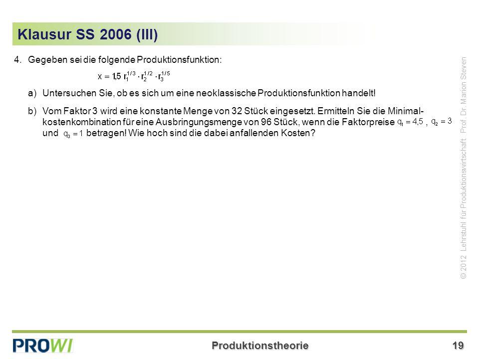 Klausur SS 2006 (III) 4. Gegeben sei die folgende Produktionsfunktion:
