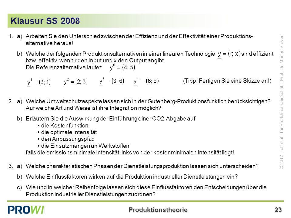 Klausur SS 2008 1. a) Arbeiten Sie den Unterschied zwischen der Effizienz und der Effektivität einer Produktions- alternative heraus!