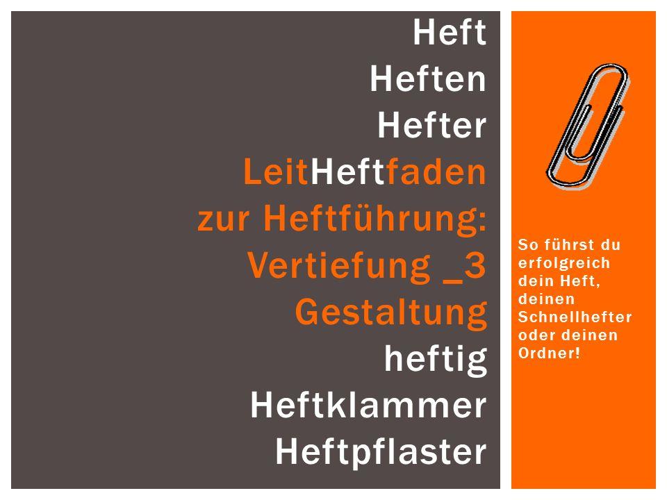 Heft Heften Hefter LeitHeftfaden zur Heftführung: Vertiefung _3 Gestaltung heftig Heftklammer Heftpflaster