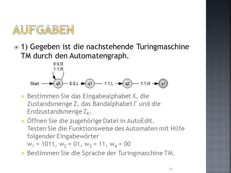 Aufgaben 1) Gegeben ist die nachstehende Turingmaschine TM durch den Automatengraph.