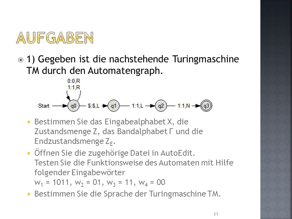 Aufgaben1) Gegeben ist die nachstehende Turingmaschine TM durch den Automatengraph.