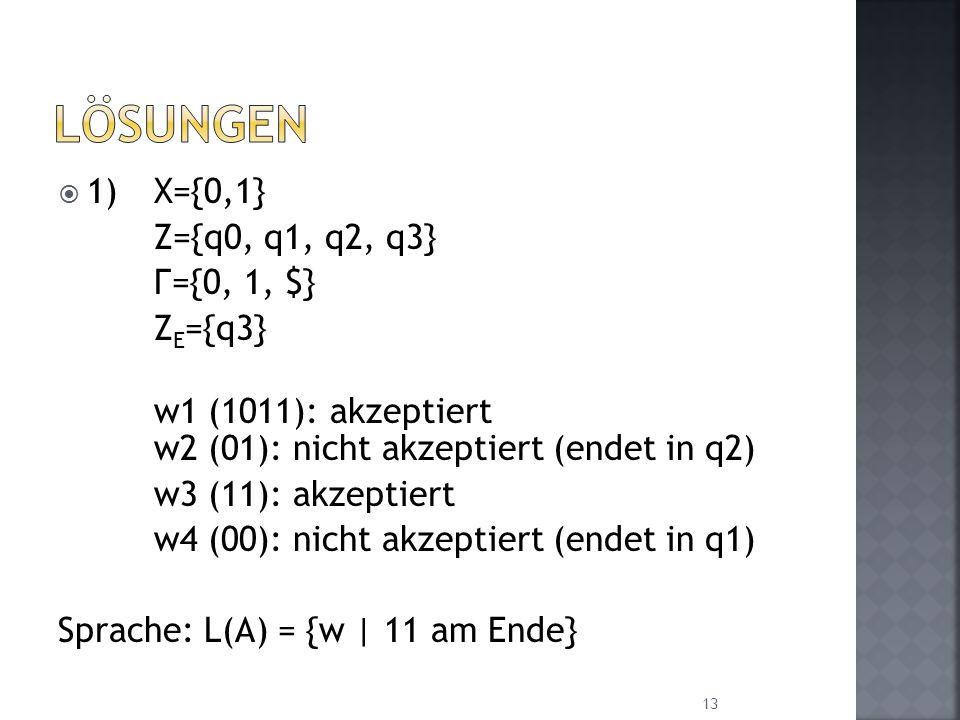 Lösungen 1) X={0,1} Z={q0, q1, q2, q3} Г={0, 1, $} ZE={q3}