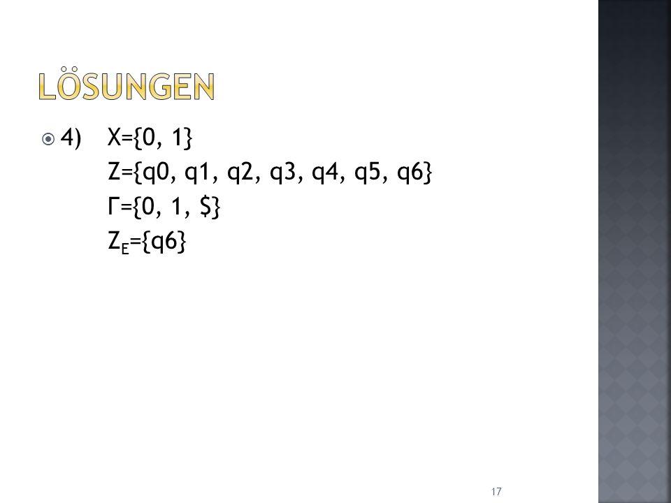Lösungen 4) X={0, 1} Z={q0, q1, q2, q3, q4, q5, q6} Г={0, 1, $}