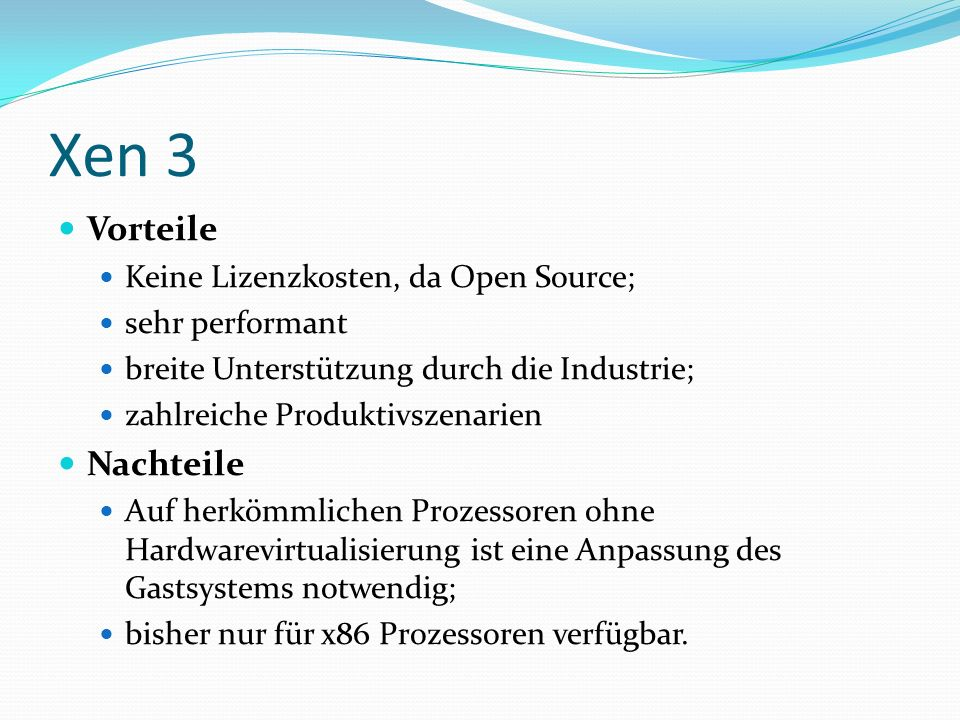 Xen 3 Vorteile Nachteile Keine Lizenzkosten, da Open Source;