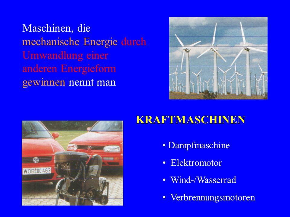 Maschinen, die mechanische Energie durch Umwandlung einer anderen Energieform gewinnen nennt man