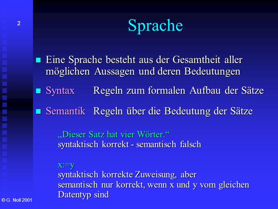 Sprache Eine Sprache besteht aus der Gesamtheit aller möglichen Aussagen und deren Bedeutungen. Syntax Regeln zum formalen Aufbau der Sätze.