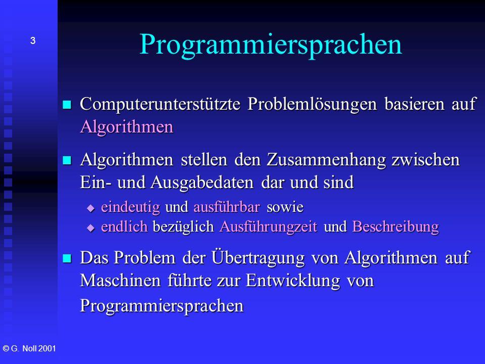 Programmiersprachen Computerunterstützte Problemlösungen basieren auf Algorithmen.
