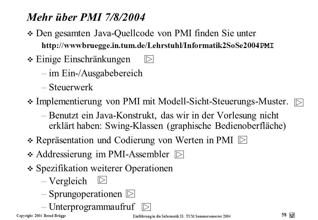Mehr über PMI 7/8/2004 Den gesamten Java-Quellcode von PMI finden Sie unter. http://wwwbruegge.in.tum.de/Lehrstuhl/Informatik2SoSe2004PMI.