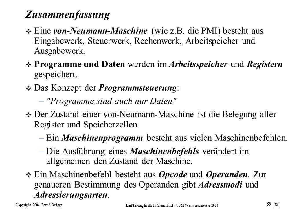 Zusammenfassung Eine von-Neumann-Maschine (wie z.B. die PMI) besteht aus Eingabewerk, Steuerwerk, Rechenwerk, Arbeitspeicher und Ausgabewerk.