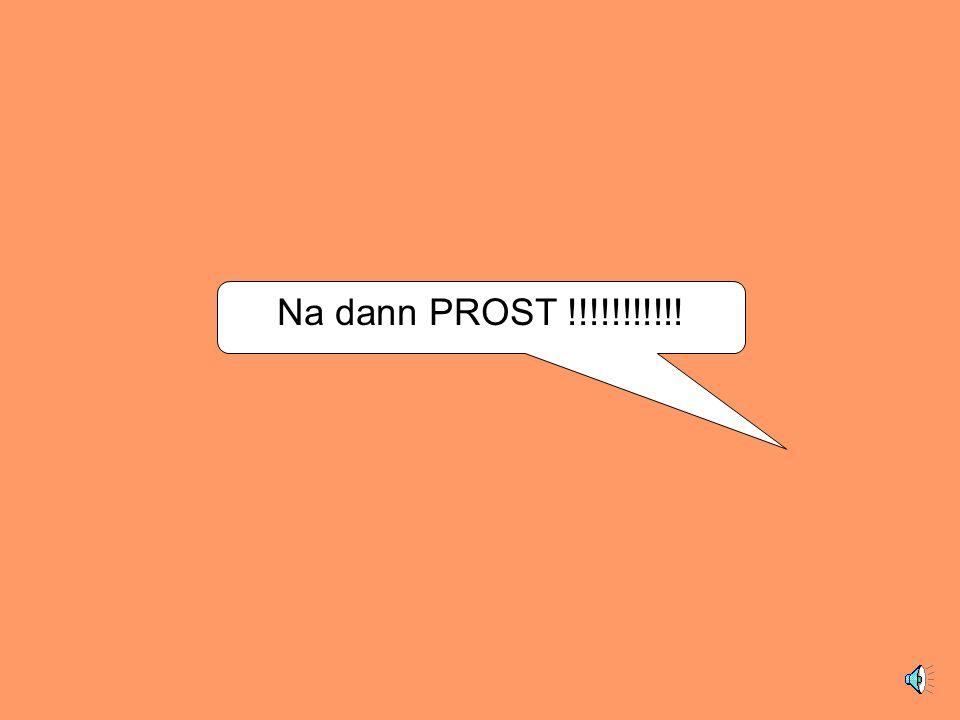 Na dann PROST !!!!!!!!!!!
