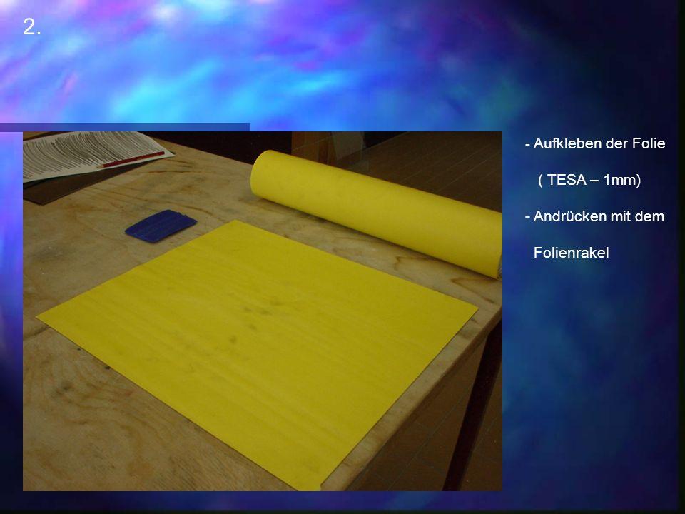 2. Aufkleben der Folie ( TESA – 1mm) Andrücken mit dem Folienrakel