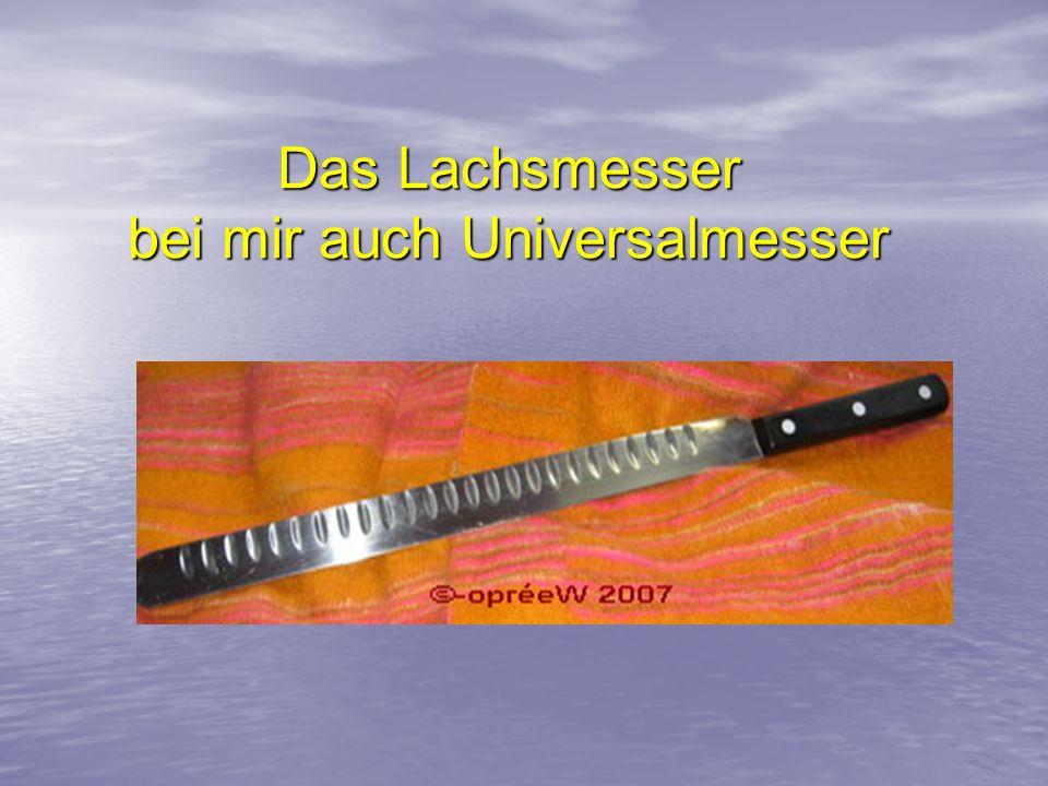 Das Lachsmesser bei mir auch Universalmesser