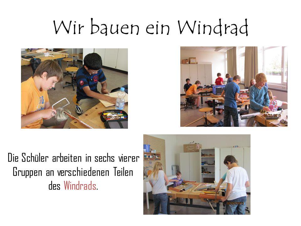 Wir bauen ein Windrad Die Schüler arbeiten in sechs vierer